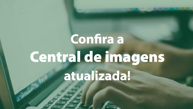 Confira a nossa Central de Imagens atualizada