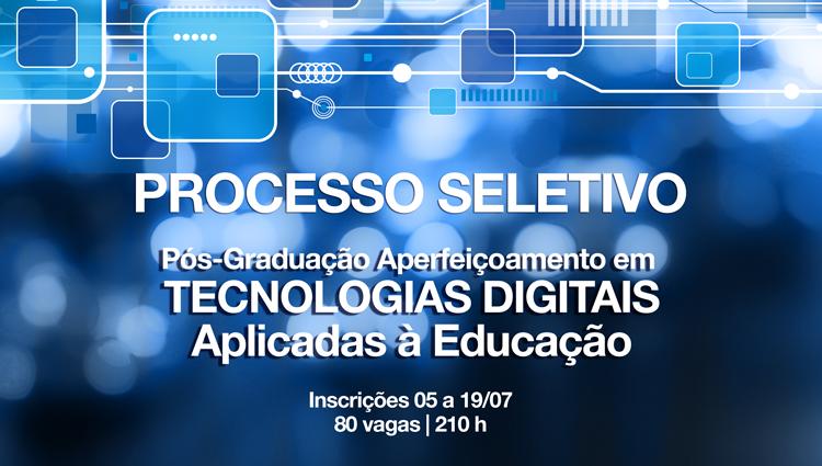 Processo Seletivo: Pós-Graduação Aperfeiçoamento em Tecnologias Digitais aplicadas à Educação (a distância)